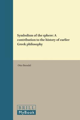 Symbolism of the Sphere: A Contribution to the History of Earlier Greek Philosophy
