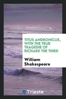 Titus Andronicus, with the True Tragedie of Richard the Third