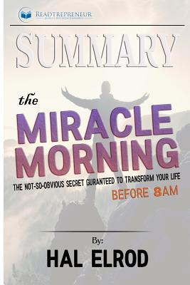 Summary: The Miracle Morning: The Not-So-Obvious Secret Guaranteed to Transform Your Life (Before 8am)