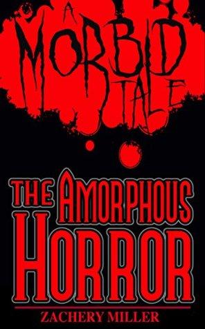 The Amorphous Horror: A Morbid Tale (The Morbid Tales Book 2)