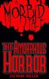 The Amorphous Horror by Zachery Miller