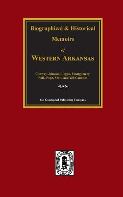 Biographical And Historical Memoirs Of Western Arkansas: Yell, Pope, Johnson, Logan, Scott, Polk, Montgomery And Conway Counties