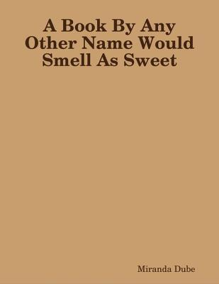 A Book by Any Other Name Would Smell as Sweet