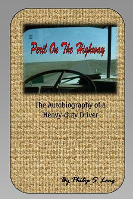 Peril on the Highway The Autobiography of a Heavy Duty Driver