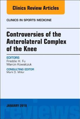 Controversies of the Anterolateral Complex of the Knee, an Issue of Clinics in Sports Medicine, Volume 37-1