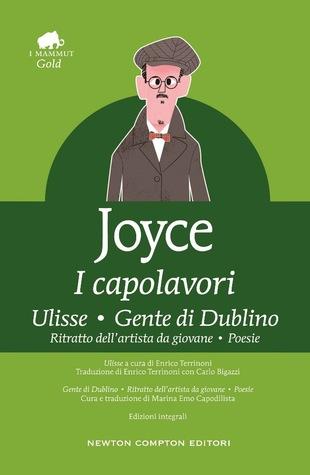 I capolavori: Ulisse - Gente di Dublino - Ritratto dell'artista da giovane - Poesie