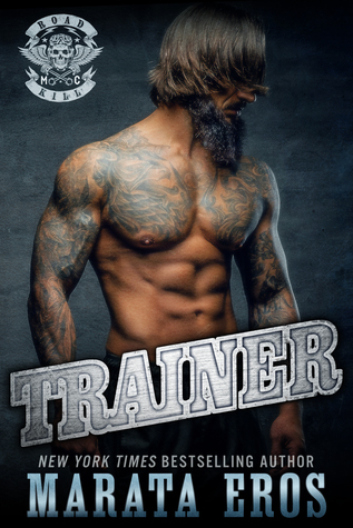 Trainer (Road Kill MC, #7) by Marata Eros