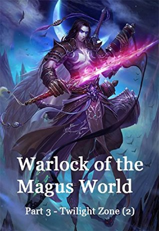 Warlock of the Magus World - Part 3(Twilight Zone(2)): Twilight Zone - Part 2