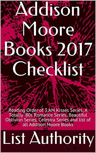 Addison Moore Books 2017 Checklist: Reading Order of 3:AM Kisses Series, A Totally '80s Romance Series, Beautiful Oblivion Series, Celestra Series and list of all Addison Moore Books