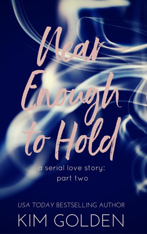 Near Enough to Hold: a serial love story - part two (Near Enough to Hold, #2)