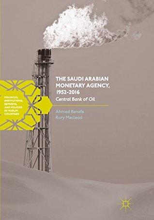 The Saudi Arabian Monetary Agency, 1952-2016: Central Bank of Oil