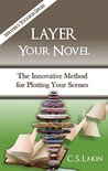 Layer Your Novel: The Innovative Method for Plotting Your Scenes