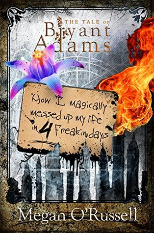 How I Magically Messed Up My Life in Four Friggin' Days (The Tale of Bryant Adams, #1)