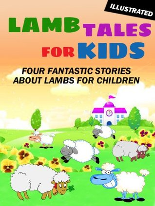 Lamb Tales for Kids: Four Fantastic Short Stories About Lambs for Children