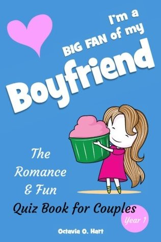 I'm a BIG FAN of My Boyfriend. The Romance & Fun Quiz Book for Couples, Year 1: The Romantic Gift for Boyfriend or A Couple Playing Together to ... (BIG FAN Quizzes & Questions Book) (Volume 1)