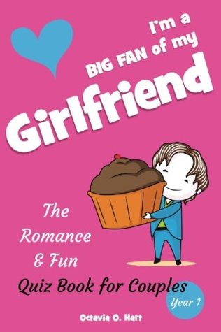 I'm a BIG FAN of My Girlfriend. The Romance & Fun Quiz Book for Couples, Year 1: The Romantic Gift for Girlfriend or A Couple Playing Together to ... (BIG FAN Quizzes & Questions Book) (Volume 2)