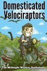 Domesticated Velociraptors (The Midnight Writers' Anthology) (Volume 1)