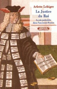 La Justice Du Roi: La Vie Judiciaire Dans L'ancienne France