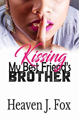Kissing My Best Friends Brother By Heaven J Fox