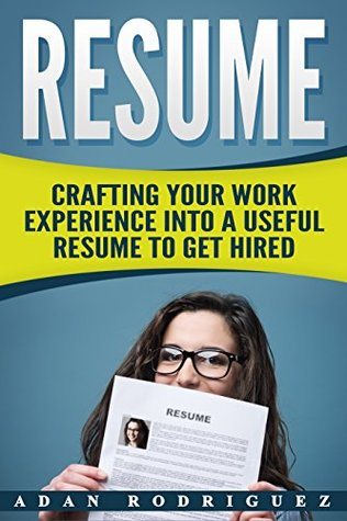Resume: Compiling A Useful Resume To Get You HIRED!