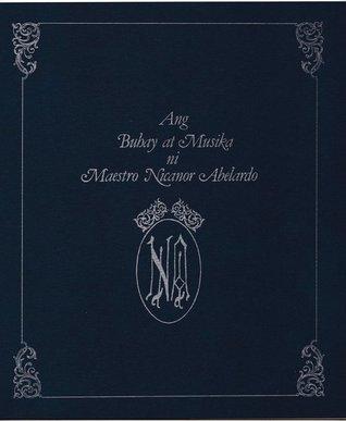 Ang Buhay at Musika ni Maestro Nicanor Abelardo (The Life and Music of Maestro Nicanor Abelardo)