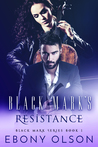 Black Mark's Resistance by Ebony Olson