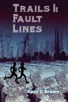 Trails Through the Fault Lines (Trails, #1)