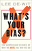 What's Your Bias? The Surprising Science of Why We Vote the W... by Lee De-Wit