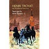 Tant que la terre durera partie 2 (Tant que la terre durera, #2) por Henri Troyat