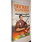 Secret Warriors: Hidden Heroes Of Mi6, Oss, Mi9, Soe And Sas