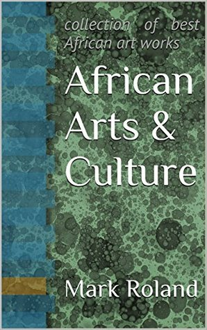 African Arts & Culture: collection of best African art works