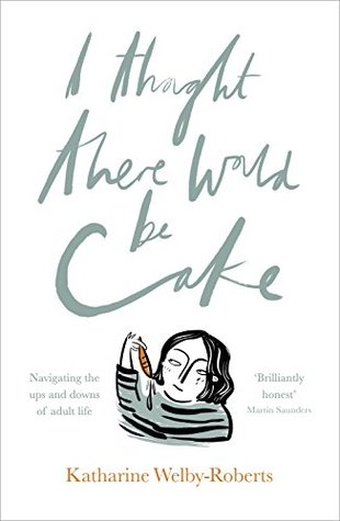 I Thought There Would Be Cake by Katharine Welby-Roberts