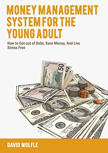 Money Management System For The Young Adult: How To Get Out Of Debt, Save Money And Live Stress Free