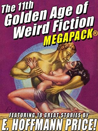 The 11th Golden Age of Weird Fiction MEGAPACK®: E. Hoffmann Price: 18 Classic Fantasy and Horror Stories