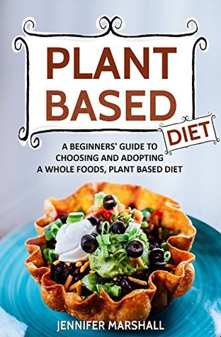 Plant based diet a beginners guide to choosing and adopting a 36054679 forumfinder Gallery