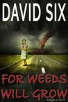 For Weeds Will Grow: (A Novel of Horror)
