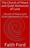 The Church of Peace and Quiet Romances of Love: Church of Peace and Quiet Romances of Love