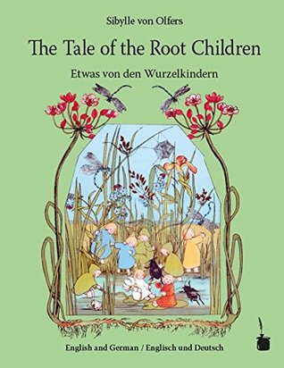 The Tale of the Root Children / Etwas von den Wurzelkindern: Translated into English
