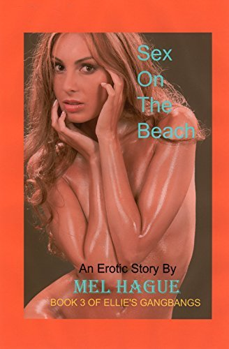 Sex On The Beach #3 in series: Ellie's gang bangs