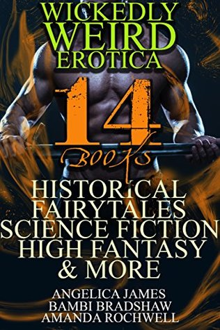 Wickedly Weird Erotica (14 Books): Historical, Fairytales, Science Fiction, High Fantasy, & More