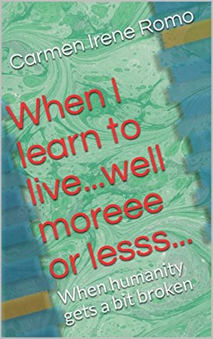 When I learn to live...well moreee or lesss...: When humanity gets a bit broken