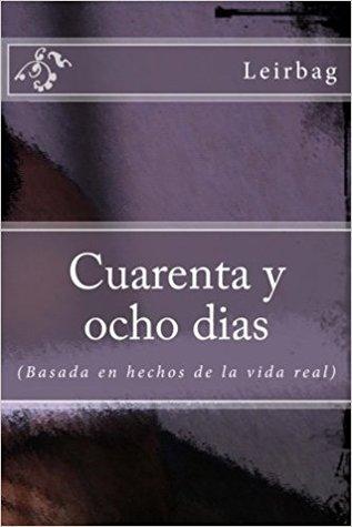Cuarenta y Ocho Dias: Basado En Hechos de La Vida Real