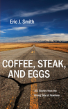 Coffee, Steak, And Eggs: 101 Stories from the Wrong Side of Nowhere