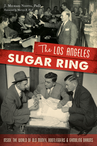 The Los Angeles Sugar Ring: Inside the World of Old Money, Bootleggers Gambling Barons