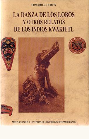 La danza de los lobos y otros relatos de los indios kwakiutl