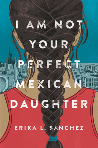 Waiting on Wednesday: I Am Not Your Perfect Mexican Daughter by Erika L. Sanchez