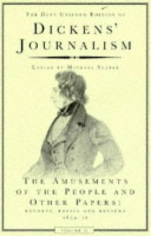 DICKENS' JOURNALISM: THE AMUSEMENTS OF THE PEOPLE AND OTHER PAPERS: REPORTS, ESSAYS AND REVIEWS, 1834-51; VOLUME II