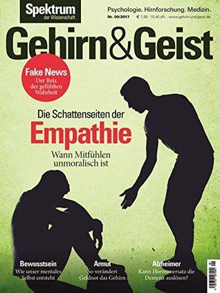 Gehirn&Geist 9/2017 -Die Schattenseiten der Empathie: Wann Mitfühlen unmoralisch ist