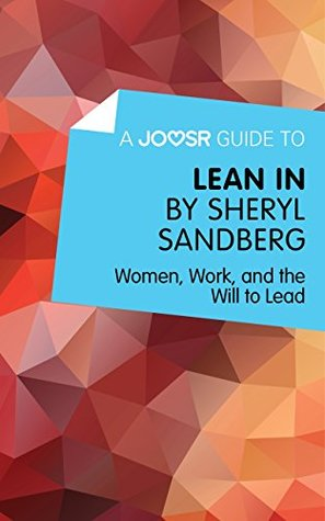 A Joosr Guide to... Lean In by Sheryl Sandberg: Women, Work, and the Will to Lead