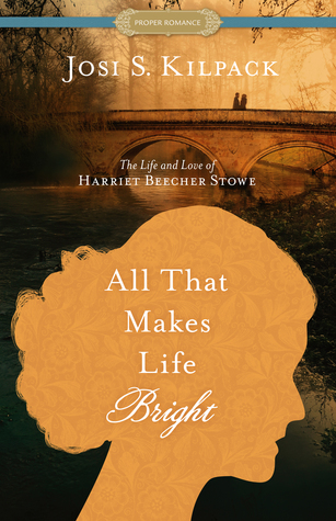 All That Makes Life Bright: The Life and Love of Harriet Beecher Stowe